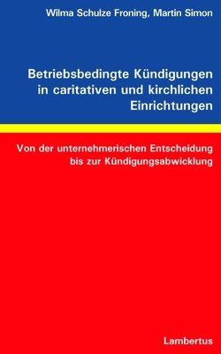 Betriebsbedingte Kündigungen in caritativen und kirchlichen Einrichtungen von Schulze Froning,  Wilma, Simon,  Martin