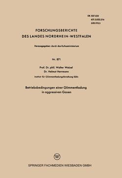 Betriebsbedingungen einer Glimmentladung in aggressiven Gasen von Weizel,  Walter