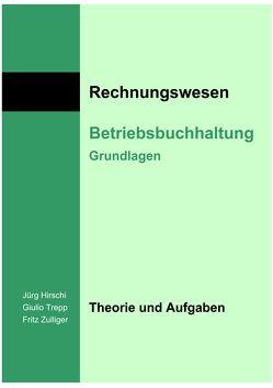 Betriebsbuchhaltung – Grundlagen von Hirschi,  Jürg, Trepp,  Giulio, Zulliger,  Fritz