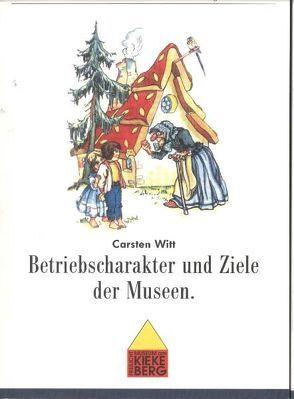 Betriebscharakter und Ziele der Museen von Wiese,  Rolf, Witt,  Carsten