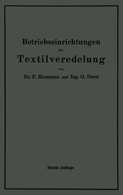 Betriebseinrichtungen der Textilveredelung von Durst,  Gustav, Heermann,  Paul