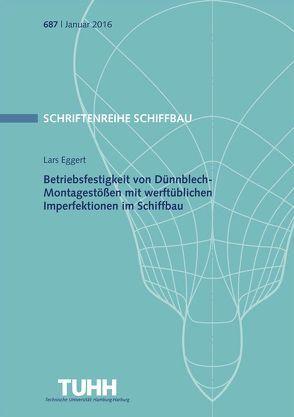 Betriebsfestigkeit von Dünnblech-Montagestößen mit werftüblichen Imperfektionen im Schiffbau von Eggert,  Lars