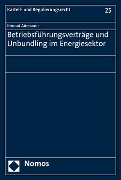Betriebsführungsverträge und Unbundling im Energiesektor von Adenauer,  Konrad