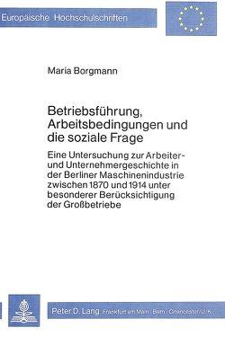 Betriebsführung, Arbeitsbedingungen und die soziale Frage von Borgmann,  Maria