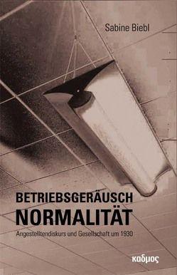 Betriebsgeräusch Normalität von Biebl,  Sabine
