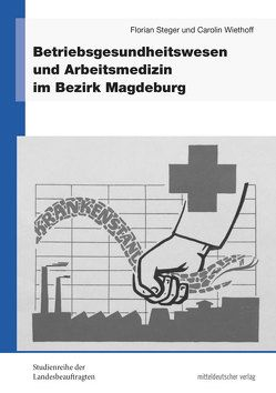 Betriebsgesundheitswesen und Arbeitsmedizin im Bezirk Magdeburg von Steger,  Florian, Wiethoff,  Carolin