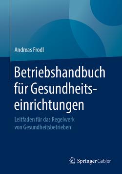 Betriebshandbuch für Gesundheitseinrichtungen von Frodl,  Andreas