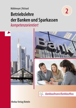 Betriebslehre der Banken und Sparkassen – kompetenzorientiert von Mühlmeyer,  Jürgen, Richard,  Willi