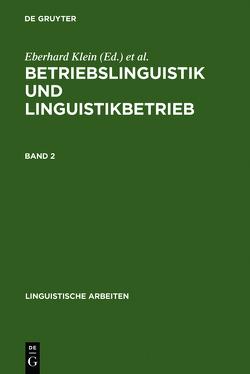 Betriebslinguistik und Linguistikbetrieb von Klein,  Eberhard, Pouradier Duteil,  Françoise, Wagner,  Karl Heinz