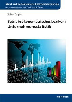 Betriebsökonometrisches Lexikon: Unternehmensstatistik von Hofbauer,  Günter, Oppitz,  Volker