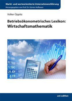 Betriebsökonometrisches Lexikon: Wirtschaftsmathematik von Hofbauer,  Günter, Oppitz,  Volker