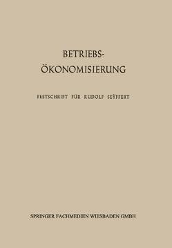Betriebsökonomisierung durch Kostenanalyse, Absatzrationalisierung und Nachwuchserziehung von Kosiol,  Erich, Schlieper,  Friedrich