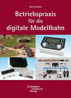 Betriebspraxis für die digitale Modellbahn – Band 2: Anlagensteuerung für Fortgeschrittene von Kellner,  Harry