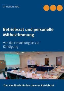 Betriebsrat und personelle Mitbestimmung von AG_Betriebsrat und Recht, Betz,  Christian