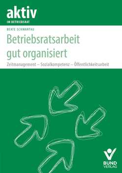 Betriebsratsarbeit gut organisiert von Schwartau,  Beate
