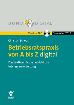 Betriebsratspraxis von A bis Z digital Vers. 20.1 von Schoof,  Christian