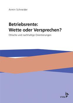 Betriebsrente: Wette oder Versprechen? von Schneider,  Armin