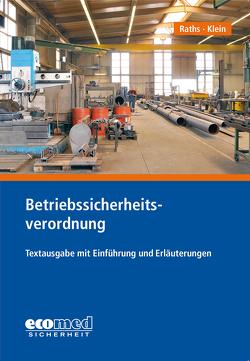 Betriebssicherheitsverordnung von Klein,  Helmut A., Raths,  Hans-Peter