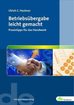 Betriebsübergabe leicht gemacht von Heckner,  Ulrich C