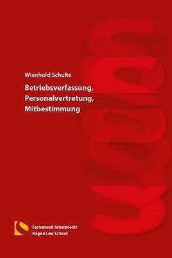 Betriebsverfassung, Personalvertretung, Mitbestimmung von Schulte,  Wienhold