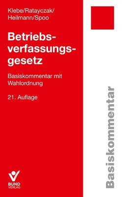 Betriebsverfassungsgesetz von Heilmann,  Micha, Klebe,  Thomas, Ratayczak,  Jürgen, Spoo,  Sibylle