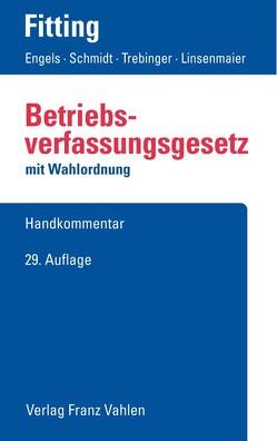 Betriebsverfassungsgesetz von Auffarth,  Fritz, Engels,  Gerd, Fitting,  Karl, Heither,  Friedrich, Kaiser,  Heinrich, Linsenmaier,  Wolfgang, Schmidt,  Ingrid, Trebinger,  Yvonne