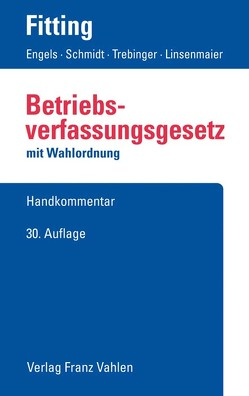 Betriebsverfassungsgesetz von Auffarth,  Fritz, Engels,  Gerd, Fitting,  Karl, Heither,  Friedrich, Kaiser,  Heinrich, Linsenmaier,  Wolfgang, Schelz,  Hanna, Schmidt,  Ingrid, Trebinger,  Yvonne