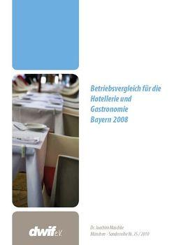 Betriebsvergleich für die Hotellerie und Gastronomie Bayern 2008; Sonderreihe Nr. 75 von dwif e.V., Maschke,  Joachim