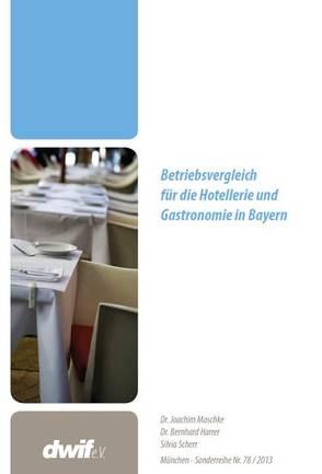 Betriebsvergleich für die Hotellerie und Gastronomie in Bayern 2011 von Maschke,  Joachim