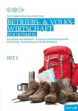 Betriebswirtschaft / Betriebs- und Volkswirtschaft HLT I neuer LP | Mitten ins Geschehen von Hava,  Stefan, Kövesi,  Michael, Wagner,  Karlheinz