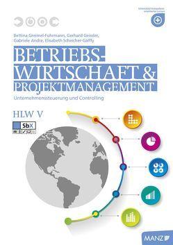Betriebswirtschaft / BW und Projektmanagement HLW V von Andre,  Gabriele, Geissler,  Gerhard, Greimel-Fuhrmann,  Bettina, Scheicher-Gálffy,  Elisabeth