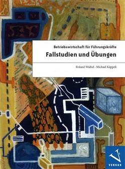 Betriebswirtschaft für Führungskräfte: Fallstudien und Übungen von Käppeli,  Michael, Waibel,  Roland