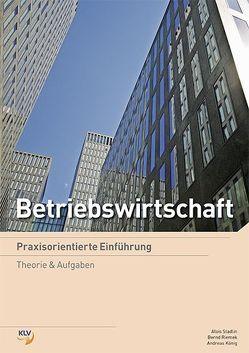 Betriebswirtschaft – Praxisorientierte Einführung von Koenig,  Andreas, Kral,  Martin, Riemek,  Bernd, Stadlin,  Alois
