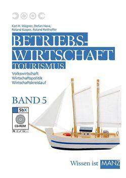 Betriebswirtschaft Tourismus / 5 mit SbX-CD von Hava,  Stefan, Kasper,  Roland, Reithoffer,  Roland, Wagner,  Karl H