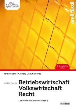 Betriebswirtschaft / Volkswirtschaft / Recht – Lehrerhandbuch von Caduff,  Claudio, Fuchs,  Jakob