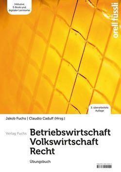 Betriebswirtschaft / Volkswirtschaft / Recht – Übungsbuch von Caduff,  Claudio, Fuchs,  Jakob