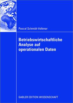Betriebswirtschaftliche Analyse auf operationalen Daten von Chamoni,  Univ.-Prof. Dr. Peter, Schmidt-Volkmar,  Pascal