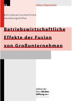 Betriebswirtschaftliche Effekte der Fusion von Grossunternehmen von Mayerhofer,  Helene