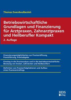 Betriebswirtschaftliche Grundlagen und Finanzierung für Arztpraxen, Zahnarztpraxen und Heilberufler Kompakt von Ewerdwalbesloh,  Thomas