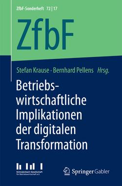 Betriebswirtschaftliche Implikationen der digitalen Transformation von Krause,  Stefan, Pellens,  Bernhard