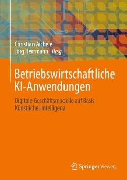 Betriebswirtschaftliche KI-Anwendungen von Aichele,  Christian, Herrmann,  Jörg