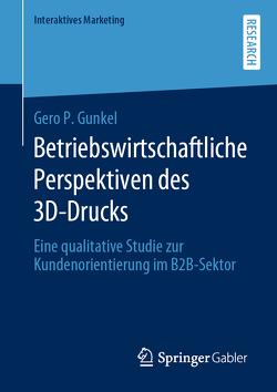 Betriebswirtschaftliche Perspektiven des 3D-Drucks von Gunkel,  Gero P.