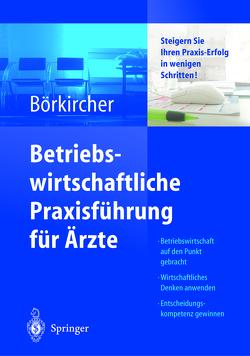 Betriebswirtschaftliche Praxisführung für Ärzte von Ahlers,  K., Börkircher,  Helmut, Cox,  H., Kortschak,  H.-P., Lehmeier,  P.J., Nemec,  S., Pietsch,  A., Rohde-Kampmann,  R.