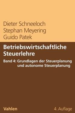Betriebswirtschaftliche Steuerlehre Band 4: Grundlagen der Steuerplanung und autonome Steuerplanung von Meyering,  Stephan, Patek,  Guido, Schneeloch,  Dieter