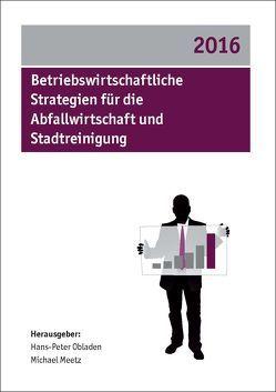 Betriebswirtschaftliche Strategien für die Abfallwirtschaft und Stadtreinigung 2016 von Meetz,  Michael, Obladen,  Hans-Peter