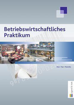 Betriebswirtschaftliches Praktikum von Marx,  Monika, Paar,  Silvia, Platschka,  Evelyne