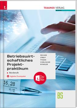 Betriebswirtschaftliches Projektpraktikum für Büroberufe + digitales Zusatzpaket von Pecher,  Kurt, Streif,  Markus, Tyszak,  Günter, Vierlinger,  Michael, Winkler,  Friedrich