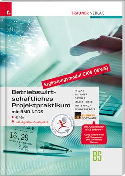 Betriebswirtschaftliches Projektpraktikum für den Handel mit BMD NTCS (CRW-Modul WWS) inkl. DVD von Bachner,  Sabine, Daxner,  Michael, Mayerhofer,  Claus, Mitterbaur,  Franz, Schneeberger,  Andrea, Tyszak,  Günter