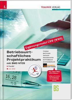 Betriebswirtschaftliches Projektpraktikum für den Handel mit BMD NTCS (CRW-Modul WWS) inkl. DVD von Bachner,  Sabine, Daxner,  Michael, Mayerhofer,  Claus, Mitterbaur,  Franz, Schneeberger,  Andrea, Tyszak,  Günther