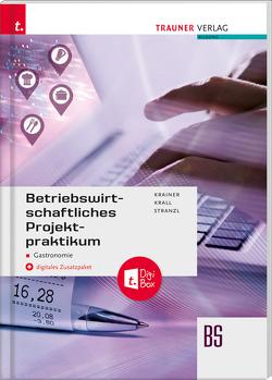 Betriebswirtschaftliches Projektpraktikum für Gastronomie + digtitales Zusatzpaket von Krainer,  Renate, Krall,  Elisabeth, Stranzl,  Karin